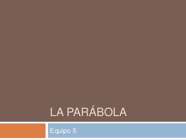 LA PARÁBOLA Equipo 5