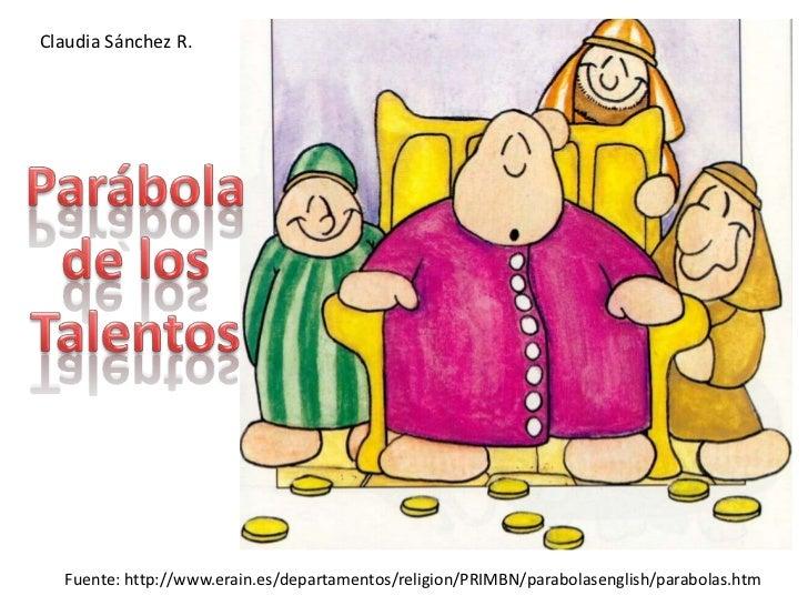 Claudia Sánchez R.<br />Parábola de los Talentos<br />Fuente: http://www.erain.es/departamentos/religion/PRIMBN/parabolase...