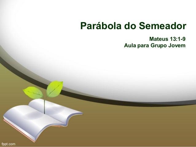 Parábola do Semeador Mateus 13:1-9 Aula para Grupo Jovem