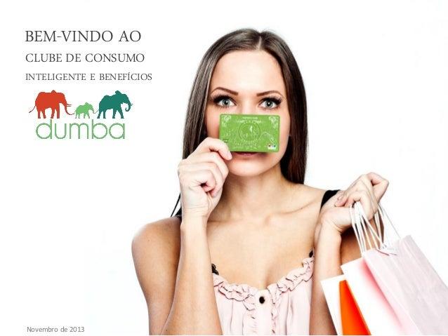 BEM-VINDO AO  CLUBE DE CONSUMO  INTELIGENTE E BENEFÍCIOS  Novembro de 2013
