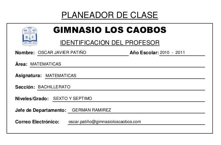 PLANEADOR DE CLASE                GIMNASIO LOS CAOBOS                      IDENTIFICACIÓN DEL PROFESORNombre: OSCAR JAVIER...