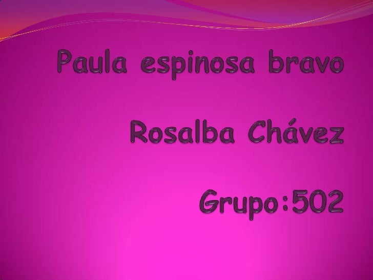 Paula espinosa bravoRosalba Chávez Grupo:502<br />