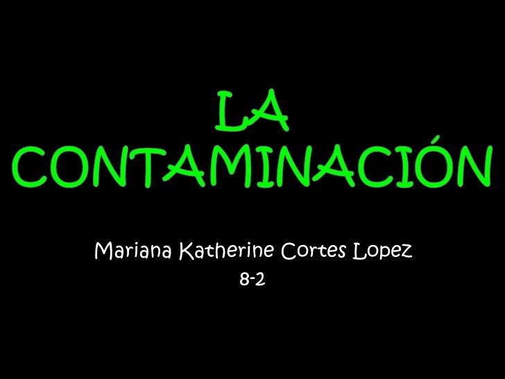 Mariana Katherine Cortes Lopez             8-2