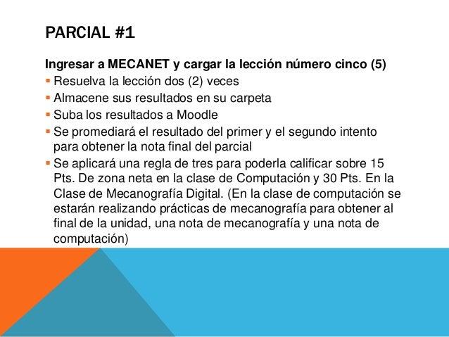 PARCIAL #1Ingresar a MECANET y cargar la lección número cinco (5) Resuelva la lección dos (2) veces Almacene sus resulta...