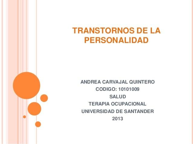 TRANSTORNOS DE LA  PERSONALIDAD ANDREA CARVAJAL QUINTERO     CODIGO: 10101009          SALUD   TERAPIA OCUPACIONAL UNIVERS...