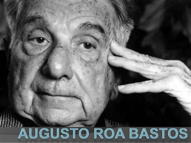  Augusto Roa Bastos (Asunción, Paraguay, 13 dejunio de 1917 - 26 de abril de 2005) fue el másimportante escritor paraguay...