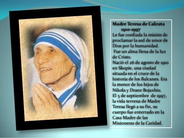 Madre Teresa de Calcuta1910-1997Le fue confiada la misión deproclamar la sed de amor deDios por la humanidad.Fue un alma l...