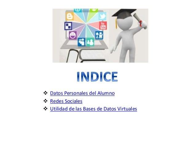  Datos Personales del Alumno  Redes Sociales  Utilidad de las Bases de Datos Virtuales