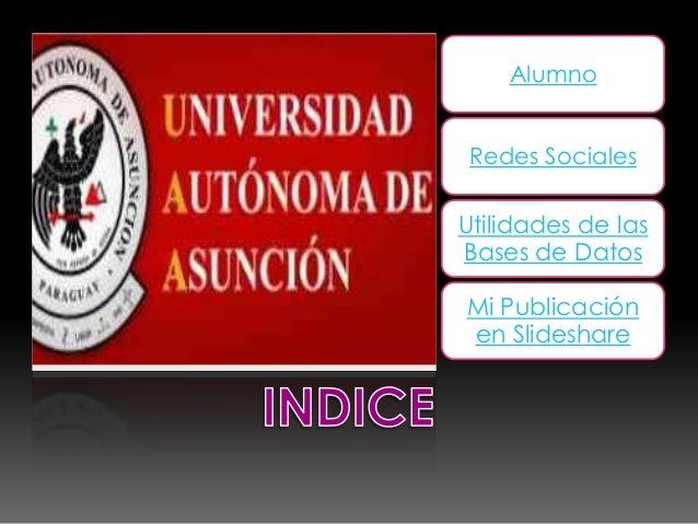 Alumno Redes Sociales  Utilidades de las Bases de Datos  Mi Publicación en Slideshare