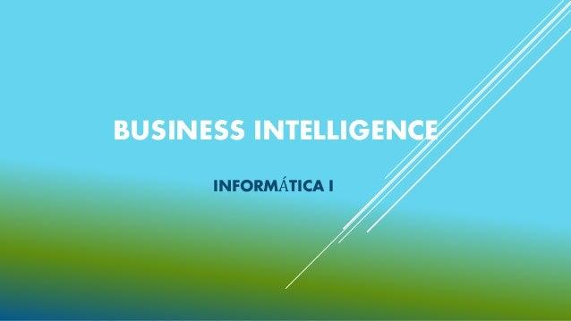 BUSINESS INTELLIGENCE INFORMÁTICA I