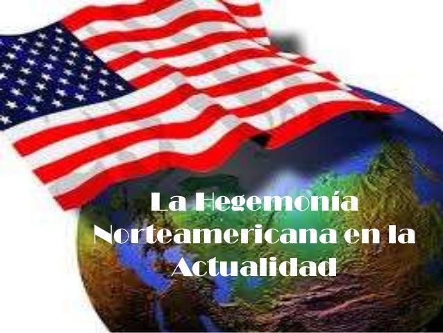 La Hegemonía Norteamericana en la Actualidad