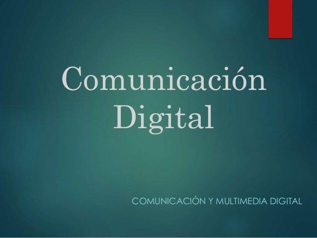 Comunicación Digital COMUNICACIÓN Y MULTIMEDIA DIGITAL