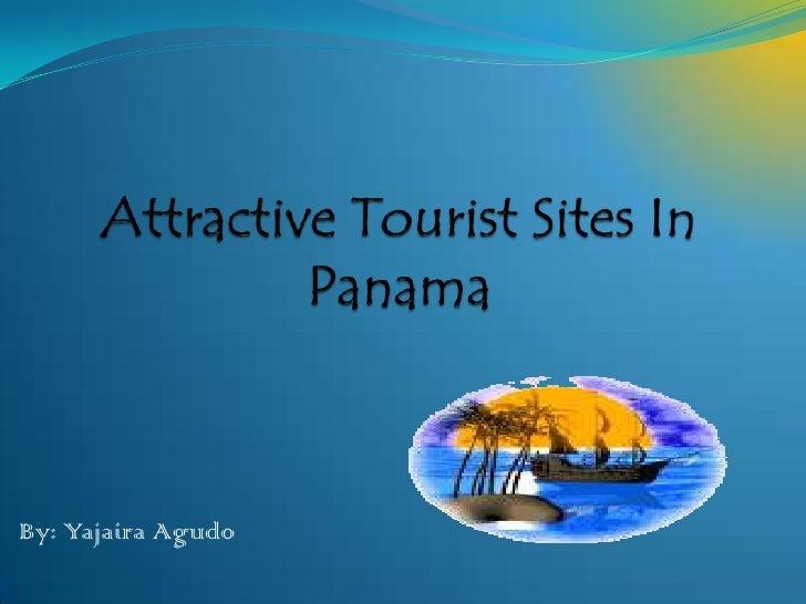 AttractiveTouristSites In Panama<br />By: Yajaira Agudo<br />