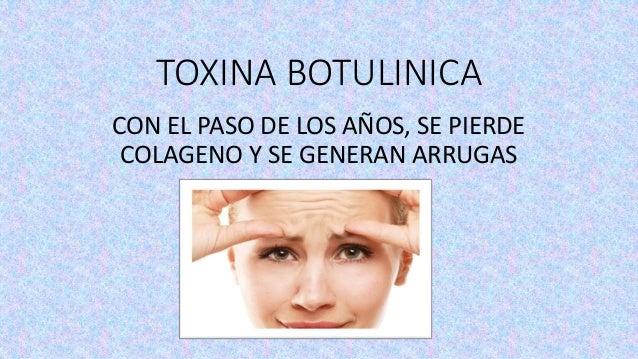 TOXINA BOTULINICA CON EL PASO DE LOS AÑOS, SE PIERDE COLAGENO Y SE GENERAN ARRUGAS