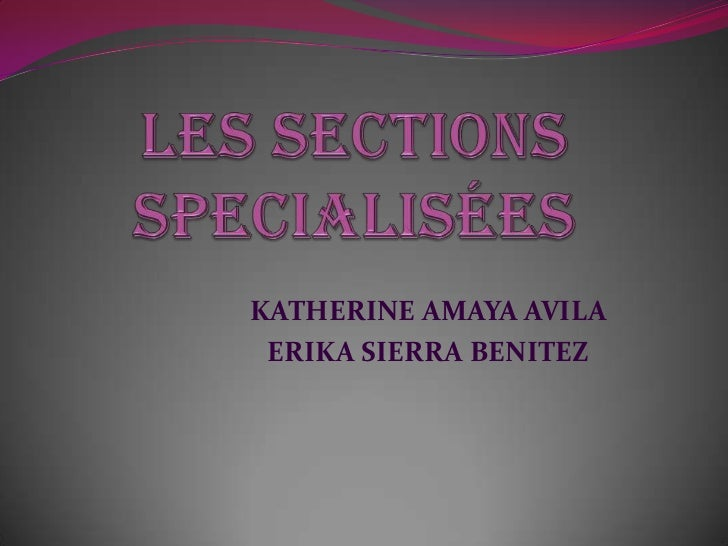 LES SECTIONS SPECIALISÉES<br />KATHERINE AMAYA AVILA<br />ERIKA SIERRA BENITEZ<br />