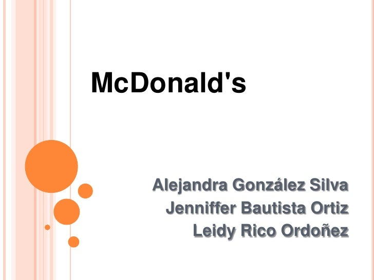 McDonald's<br />Alejandra González Silva<br />Jenniffer Bautista Ortiz<br />Leidy Rico Ordoñez<br />