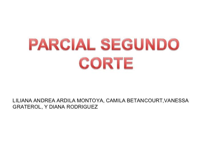 LILIANA ANDREA ARDILA MONTOYA, CAMILA BETANCOURT,VANESSA GRATEROL, Y DIANA RODRIGUEZ