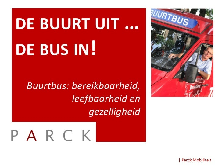 DE BUURT UIT …DE BUS IN! Buurtbus: bereikbaarheid,           leefbaarheid en               gezelligheid                   ...