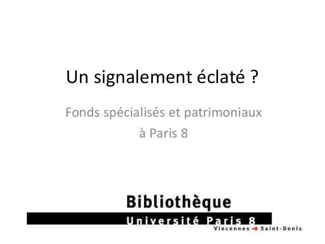 Un signalement éclaté ?Fonds spécialisés et patrimoniauxà Paris 8