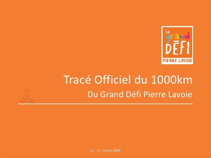 Tracé Officiel du 1000km     Du Grand Défi Pierre Lavoie         12 - 13 - 14 juin 2009
