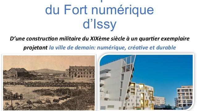 du Fort numérique d'Issy   D'une  construc,on  militaire  du  XIXème  siècle  à  un  quar,er  exemplai...