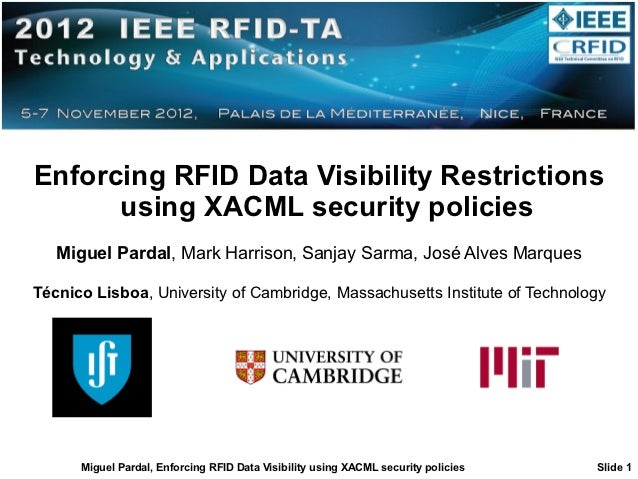 Enforcing RFID Data Visibility Restrictions      using XACML security policies   Miguel Pardal, Mark Harrison, Sanjay Sarm...