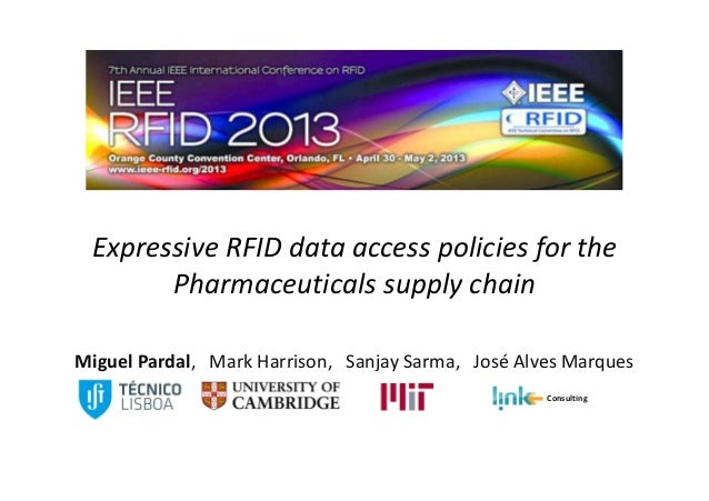 Expressive RFID data access policies for thePharmaceuticals supply chainMiguel Pardal, Mark Harrison, Sanjay Sarma, José A...