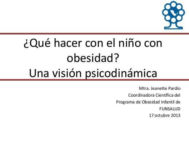 ¿Qué hacer con el niño con obesidad?, una visión psicodinámica.