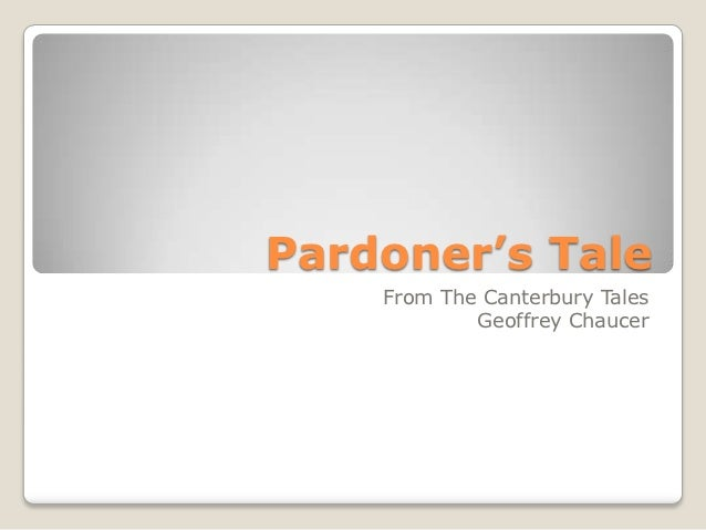 Pardoner's Tale    From The Canterbury Tales            Geoffrey Chaucer