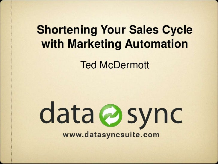 Shortening Your Sales Cycle with Marketing Automation<br />Ted McDermott<br />