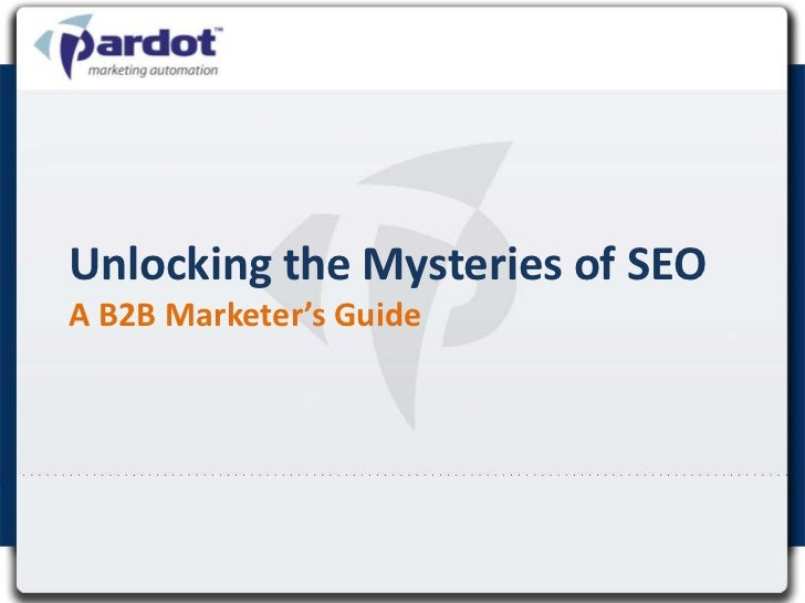 Unlocking the Mysteries of SEOA B2B Marketer's Guide