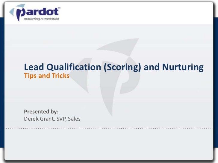 Lead Qualification (Scoring) and NurturingTips and TricksPresented by:Derek Grant, SVP, Sales