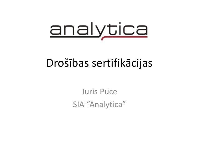 "Drošības sertifikācijas Juris Pūce SIA ""Analytica"""
