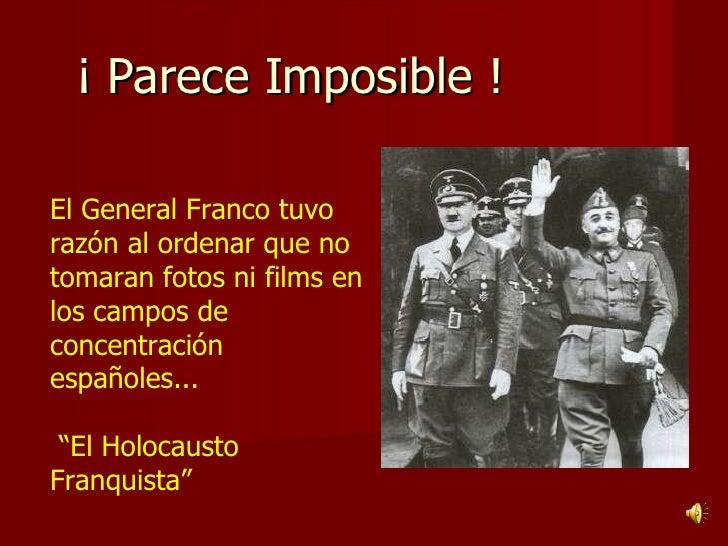 ¡ Parece Imposible !  El General Franco tuvo razón al ordenar que no tomaran fotos ni films en los campos de concentración...