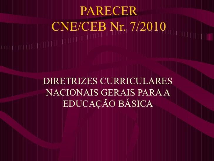 PARECER CNE/CEB Nr. 7/2010 DIRETRIZES CURRICULARES NACIONAIS GERAIS PARA A EDUCAÇÃO BÁSICA