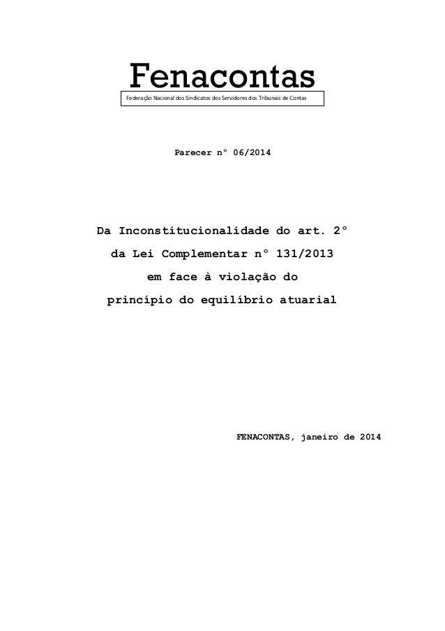 Fenacontas Parecer nº 06/2014 Da Inconstitucionalidade do art. 2º da Lei Complementar nº 131/2013 em face à violação do pr...