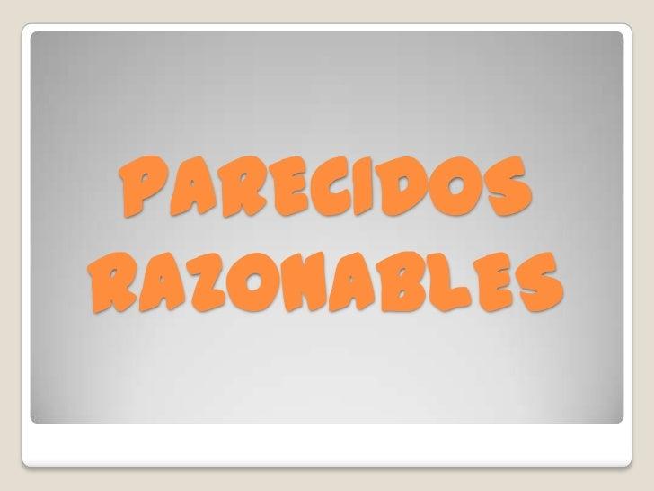 PARECIDOS RAZONABLES<br />