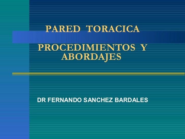 PARED  TORACICA PROCEDIMIENTOS  Y ABORDAJES  DR FERNANDO SANCHEZ BARDALES