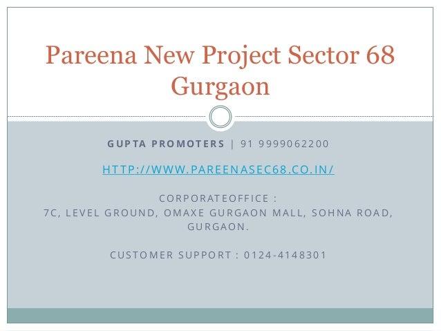 Pareena New Project Sector 68 Gurgaon G U P TA P R O M O T E R S | 9 1 9 9 9 9 0 6 2 2 0 0  H T T P : / / W W W. PA R E E ...