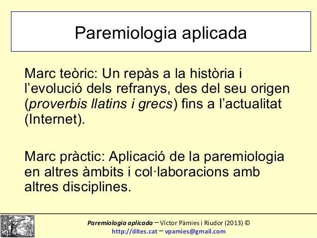 Paremiologia aplicadaMarc teòric: Un repàs a la història il'evolució dels refranys, des del seu origen(proverbis llatins i...