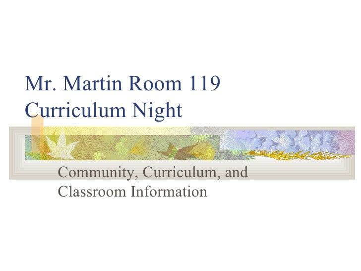 Mr. Martin Room 119 Curriculum Night     Community, Curriculum, and    Classroom Information