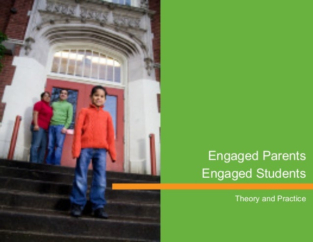 Engaged Parents, Engaged Students: Theory and Practice