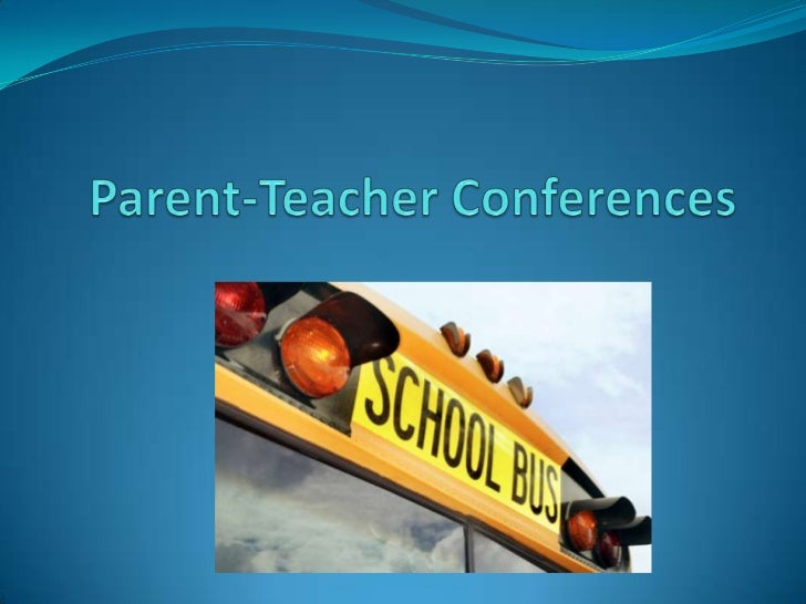 How should I prepare to a parent-teacher conference? Have a folder for each student    Examples of student's work.    N...
