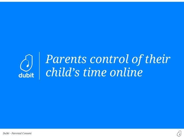 Dubit -Parents control of theirchild's time onlineParental Consent