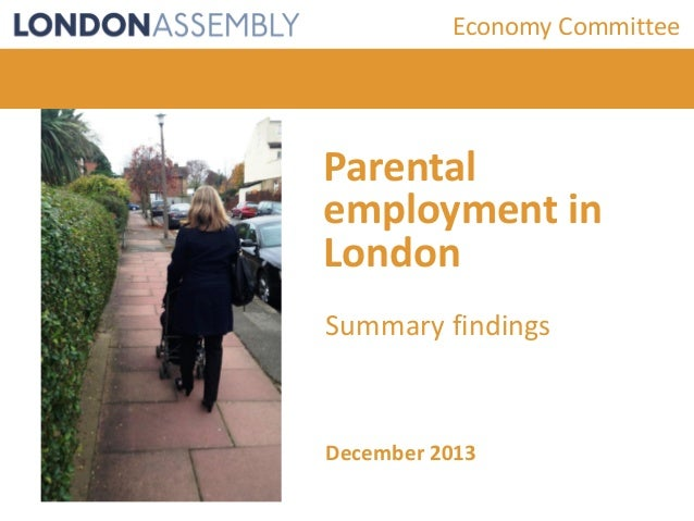 Economy Committee  Parental employment in London Summary findings  December 2013