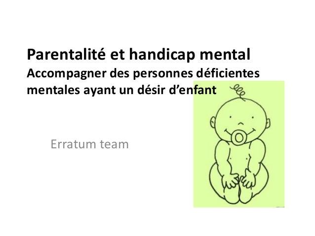 Parentalité et handicap mental Accompagner des personnes déficientes mentales ayant un désir d'enfant Erratum team