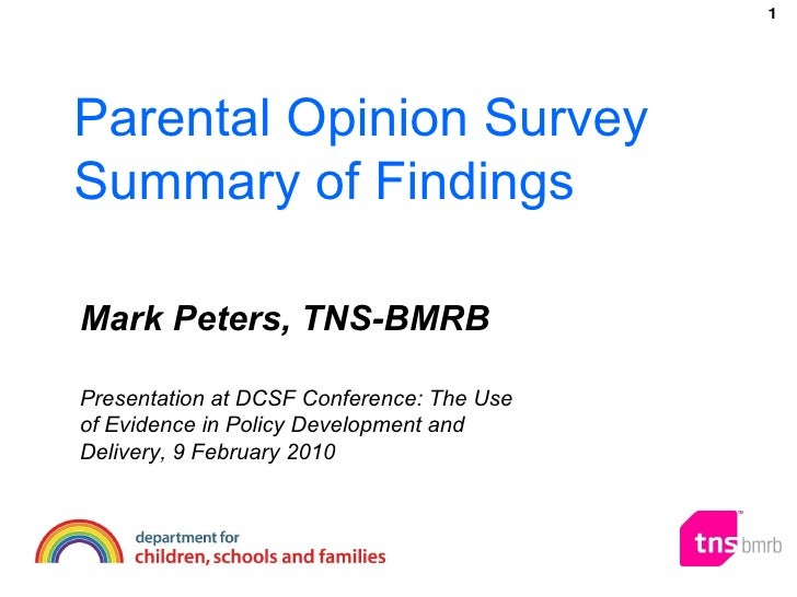 Parental Opinion Survey Summary of Findings Mark Peters, TNS-BMRB Presentation at DCSF Conference: The Use of Evidence in ...
