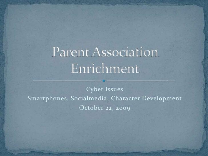 Cyber Issues<br />Smartphones, Social media, Character Development<br />October 22, 2009<br />Parent Association Enrichmen...