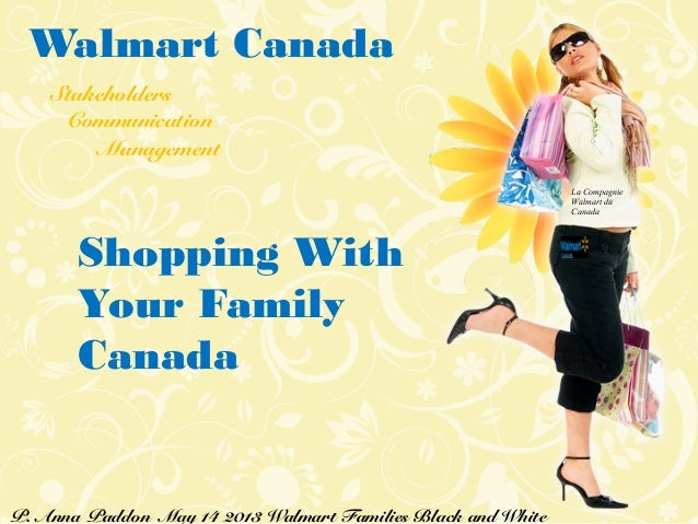 Stakeholders Communication Management Walmart Canada P. Anna Paddon May 14 2013 Walmart Families Black and White La Compag...