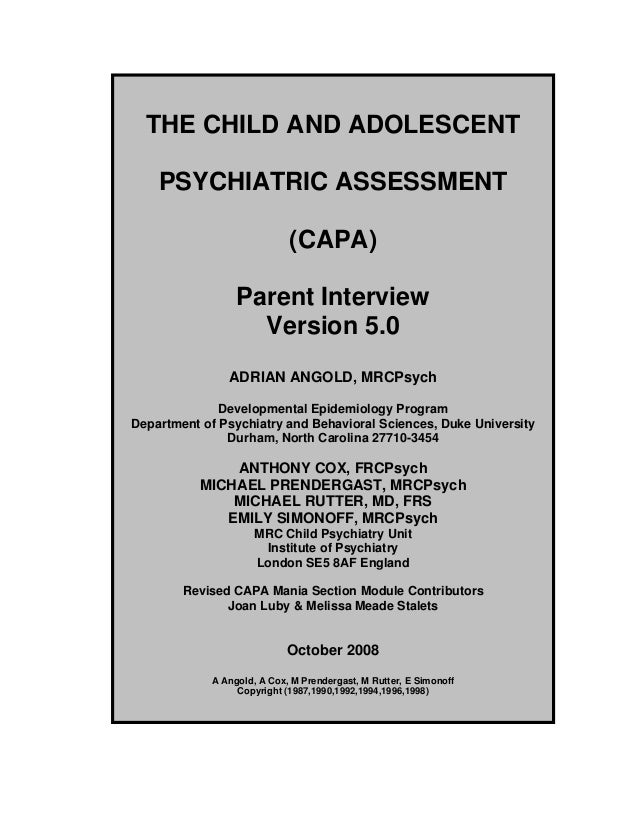 THE CHILD AND ADOLESCENT PSYCHIATRIC ASSESSMENT (CAPA) Parent Interview Version 5.0 ADRIAN ANGOLD, MRCPsych Developmental ...